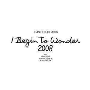 I Begin To Wonder 2008