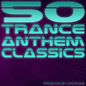 50 Trance Anthem Classics - Lidstroem presents