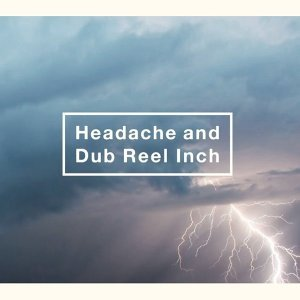 時破天驚 (Headache and Dub Reel Inch)