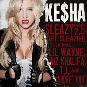 KE$HA-SLEAZY REMIX 2.0 GET SLEAZIER feat. Lil Wayne