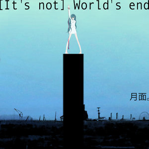 [Its not] Worlds end