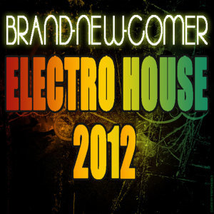Brand-New-Comer Electro House 2012