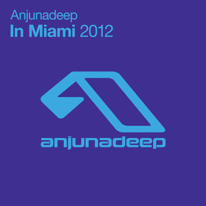 Anjunadeep In Miami 2012