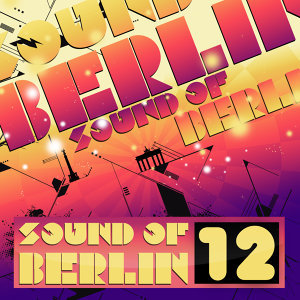 Sound of Berlin 12 - The Finest Club Sounds Selection of House, Electro, Minimal and Techno