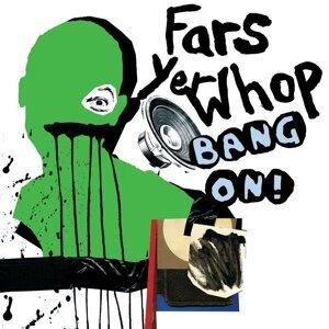 Fars Yer Whop