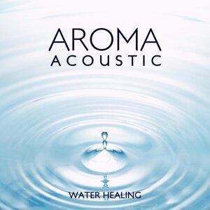 Aroma Acoustic WATER HEALING・・・水の癒し
