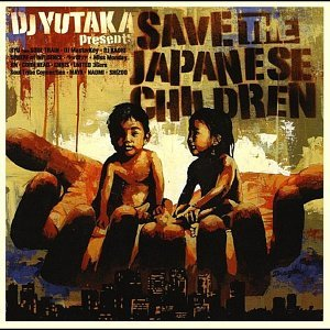 DJ YUTAKA present's SAVE THE JAPANESE CHILDREN