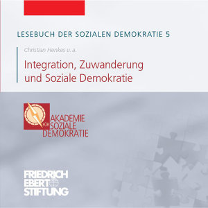 Lesebuch der Sozialen Demokratie Band 5: Integration, Zuwanderung und Soziale Demokratie