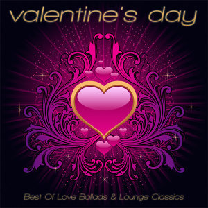 Valentine's Day 2012 - Best of Love Ballads & Lounge Classics