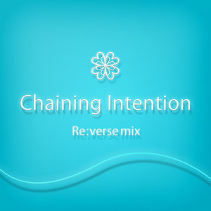 Chaining Intention Re:verse mix