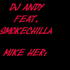 Mike Her! [feat. SmokeChilla]