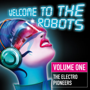 Welcome to the Robots - Volume One - The Electro Pioneers