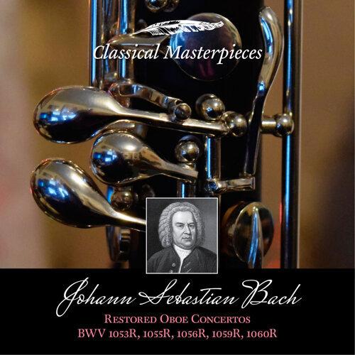 Johann Sebastian Bach: Restored Oboe Concertos BWV1053R, 1055R,1056R,1059R & BWV1060R