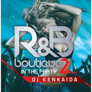 R&B Boutique - In The Party 2nd Floor (Mixed by DJ Kenkaida)