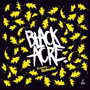 Black Acre Presents Rebuilds