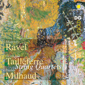 Ravel & Milhaud & Tailleferre: String Quartets