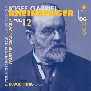 Rheinberger: Complete Organ Works Vol. 12