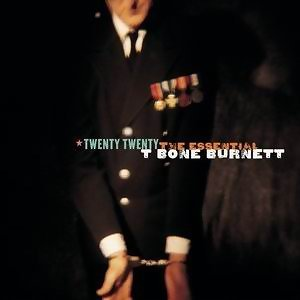 Twenty Twenty: The Essential T Bone Burnett