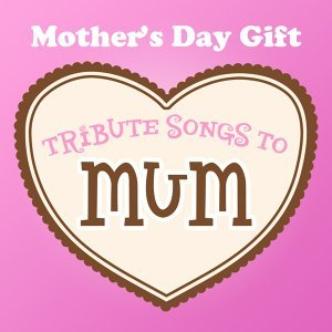 Mother's Day Gift - Tribute Songs to Mum