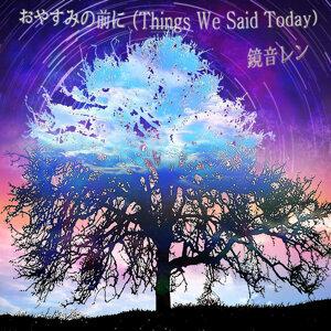 おやすみの前に (Things We Said Today)