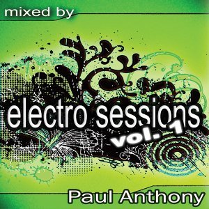 Electro Sessions Vol 1 - Continuous DJ Mix By Paul Anthony