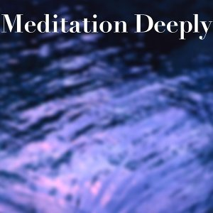 Meditation Deeply・・・至福の瞑想音楽