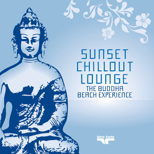 Sunset Chill Out Lounge - Blue Buddha Beach Experience - Vol. 2