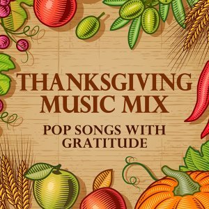 Thanksgiving Music Mix - Pop Songs With Gratitude