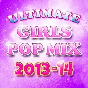 Ultimate Girls Pop Mix 2013-14