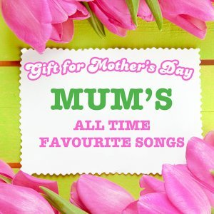 Gift for Mother's Day - Mum's All Time Favorite Songs