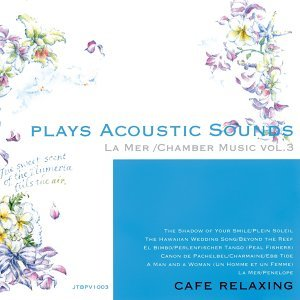 Plays Acoustic Sounds: La mer, Chamber Music, Vol. 3