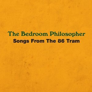 The Bedroom Philosopher - Songs From The 86 Tram