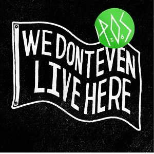 We Don't Even Live Here [Deluxe Edition]