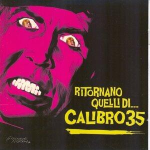 Ritornano quelli di...Calibro 35
