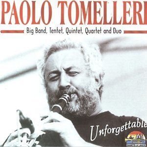 Paolo Tomelleri Big Band, Tentet, Quintet, Quartet And Duo - Unforgettable