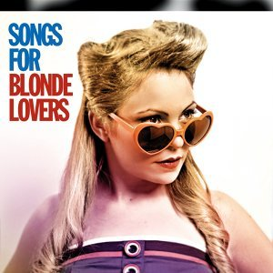 Songs For Blonde Lovers