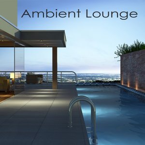 Ambient Lounge - Chillout & Lounge Music Edition
