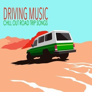 Driving Music - Chill Out Road Trip Songs & Road Trip Music