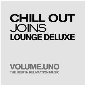 Chill Out Joins Lounge Deluxe, Volume.uno