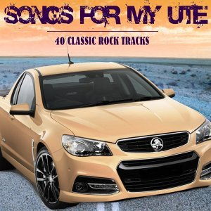 Songs for My Ute: 40 Classic Rock Tracks