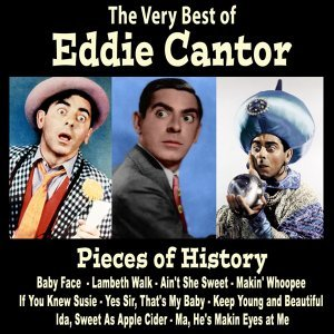 Pieces of History: The Very Best of Eddie Cantor (Bonus Track Version)