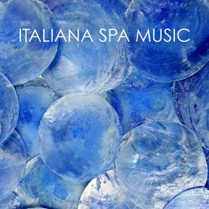 Italiana Spa Music - Piano Music Relaxation, Italian Relaxing Instrumental Spa Music Experience