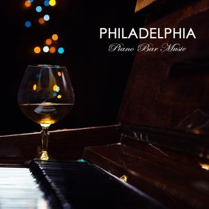Philadelphia Piano Bar Music: Jazz and Blues Instrumental Soft Songs, Mood Piano Cocktail Music and Soothing Bar Music Café