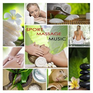 Sport Massage Music - Healing Massage Therapy Music for Spa Treatment, Relaxation, Massaging, Yoga, Zen Meditation, Reiki and Qi Gong In Wellness Center