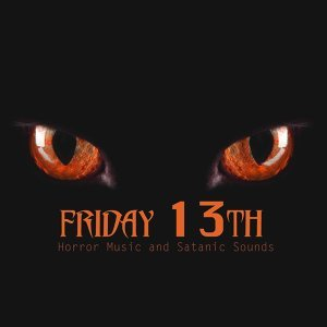 Friday 13th - Horror Music and Satanic Sounds 4 Scary Friday the 13th