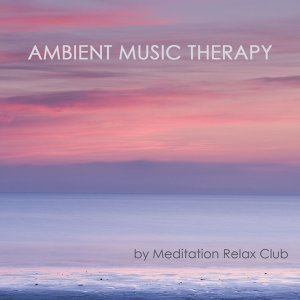 Ambient Music Therapy: Healing Music Sound Therapy for Relax and Chakra Balancing, Holistic Health and Well Being