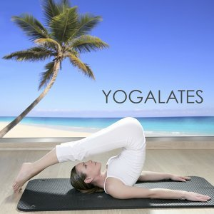Yogalates - New Age Calming Peaceful Nature Sounds Music for Yoga Pilates, Yoga Classes & Pilates Exercises