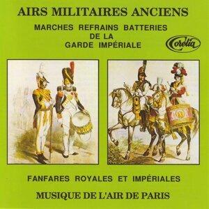 Airs Militaires Anciens, Marches Refrains Batteries De La Garde Impériale, Fanfares Royales Et Impériales