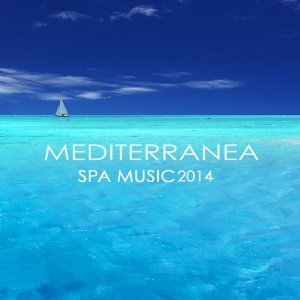 Mediterranea Spa Music 2014 - Peaceful Relaxation Meditation Healing Music for Massage, Chakra Balancing, Yoga, Reiki, Deep Meditation & Tai Chi, Relaxing Sounds from the Islands in the Sun