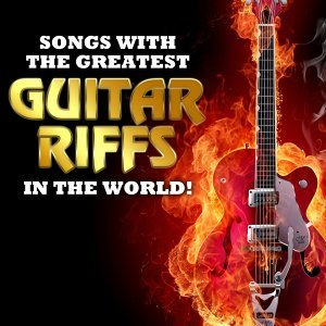 Songs with the Greatest Guitar Riffs in the World!